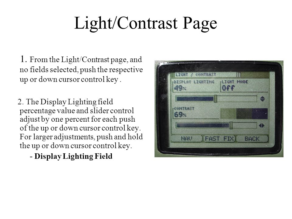 Light/Contrast Page 1. From the Light/Contrast page, and no fields selected, push the respective up or down cursor control key .