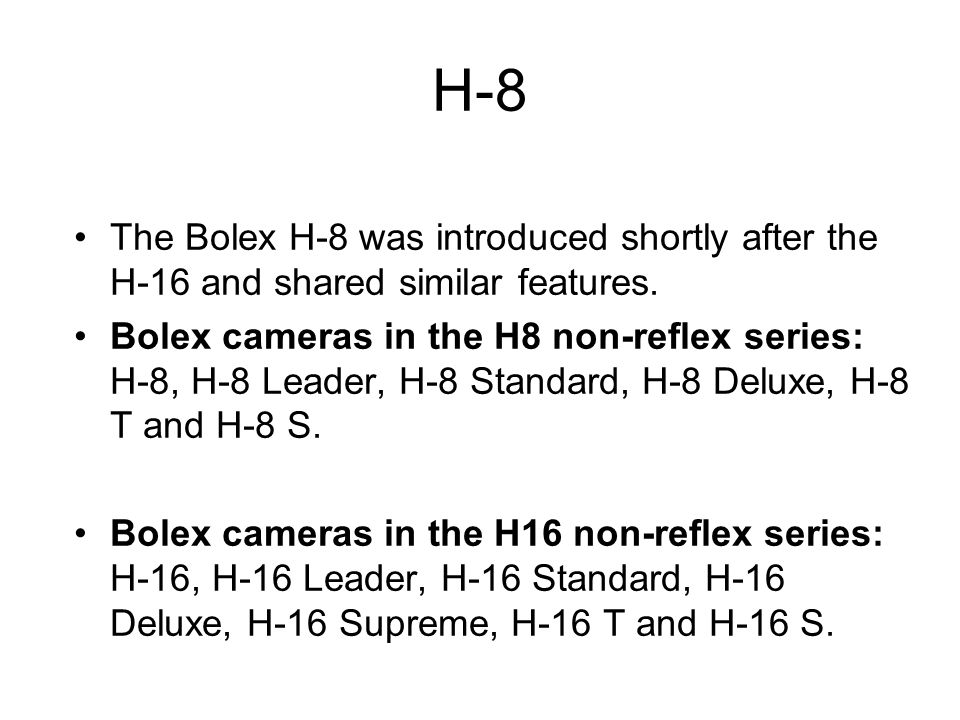 H-8 The Bolex H-8 was introduced shortly after the H-16 and shared similar features.