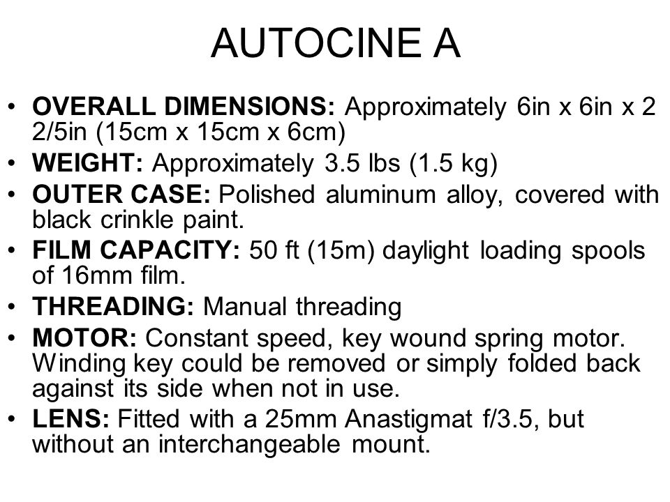 AUTOCINE A OVERALL DIMENSIONS: Approximately 6in x 6in x 2 2/5in (15cm x 15cm x 6cm) WEIGHT: Approximately 3.5 lbs (1.5 kg)