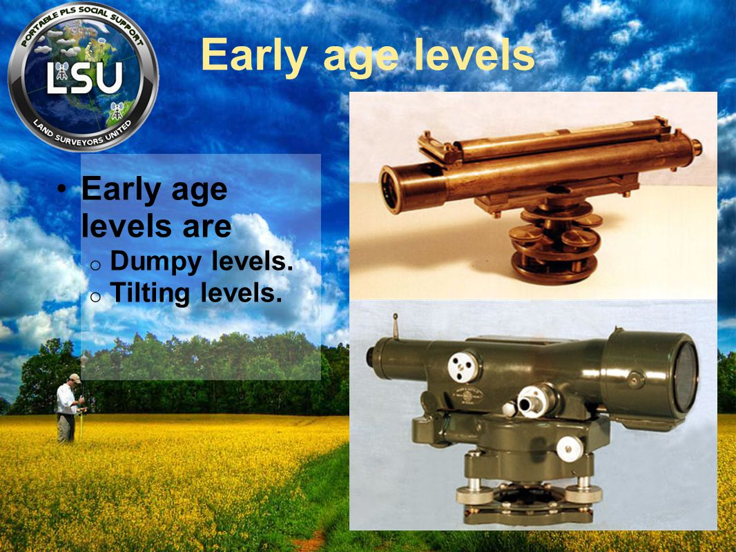 Early age levels are Dumpy levels. Tilting levels.