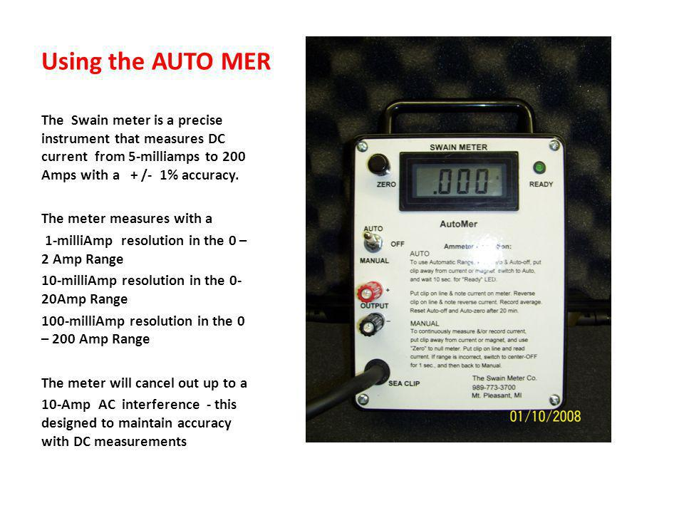 Using the AUTO MER The Swain meter is a precise instrument that measures DC current from 5-milliamps to 200 Amps with a + /- 1% accuracy.