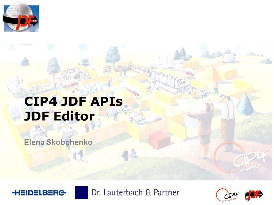 CIP4 JDF APIs JDF Editor Elena Skobchenko