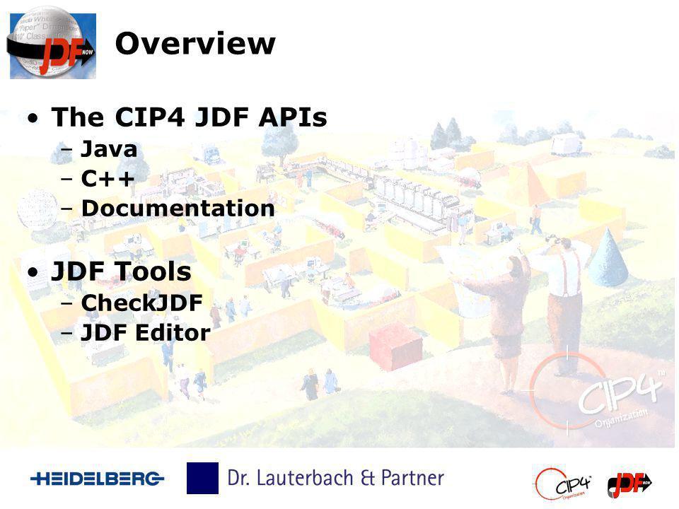 Overview The CIP4 JDF APIs JDF Tools Java C++ Documentation CheckJDF