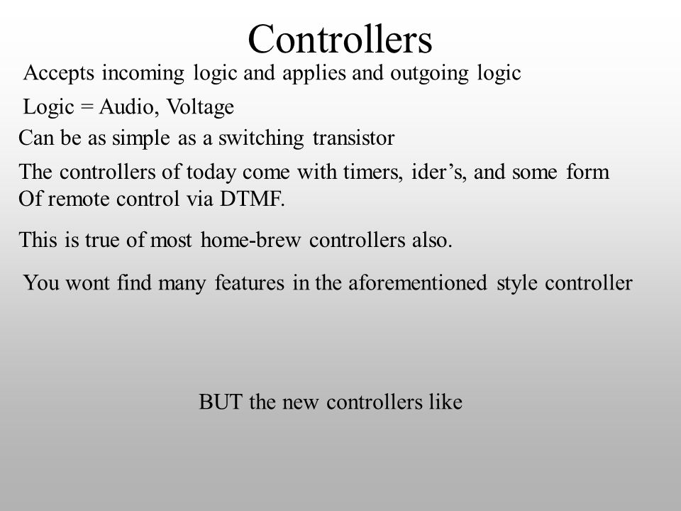 Controllers Accepts incoming logic and applies and outgoing logic