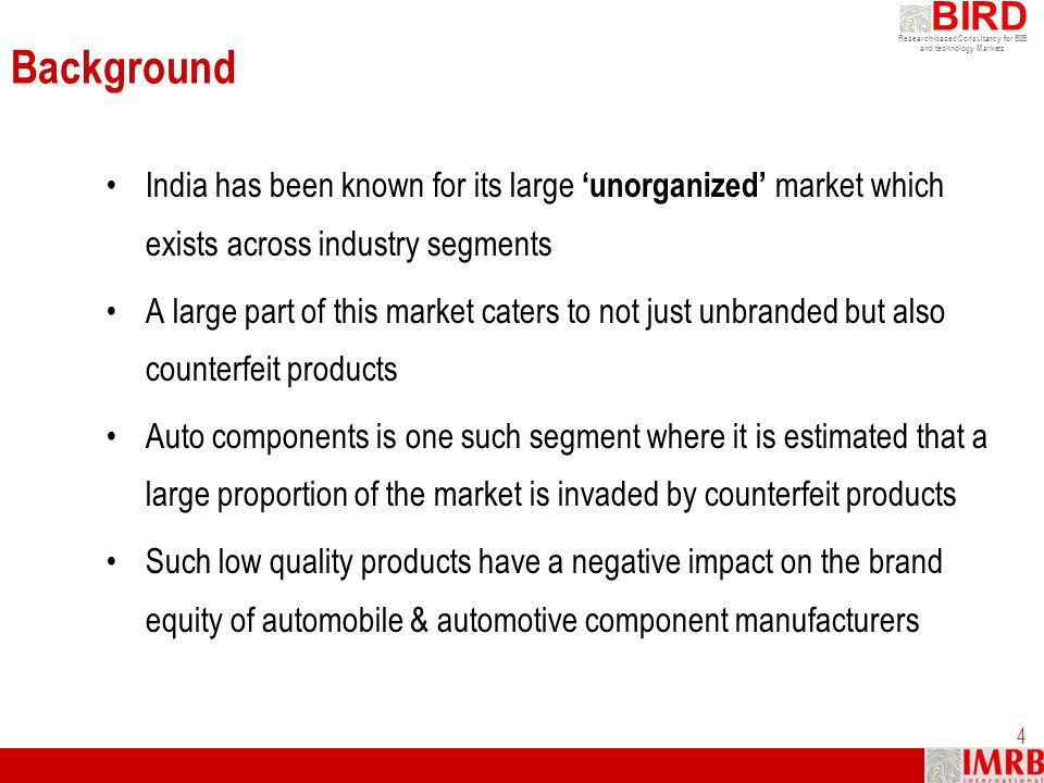 Background India has been known for its large 'unorganized' market which exists across industry segments.