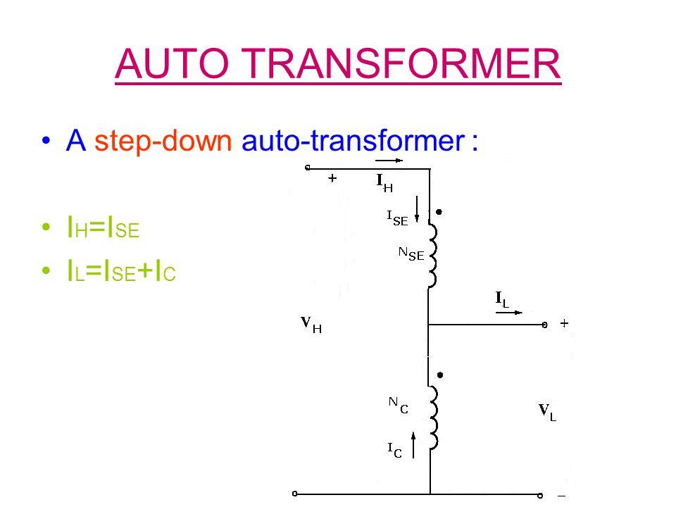AUTO TRANSFORMER A step-down auto-transformer : IH=ISE IL=ISE+IC