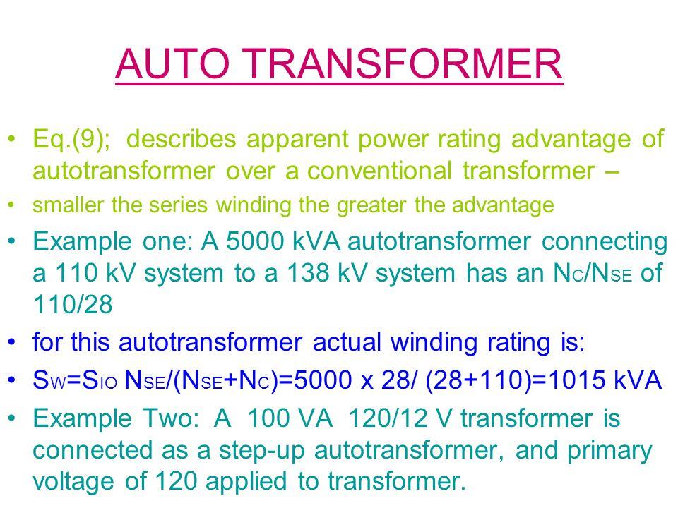 AUTO TRANSFORMER Eq.(9); describes apparent power rating advantage of autotransformer over a conventional transformer –