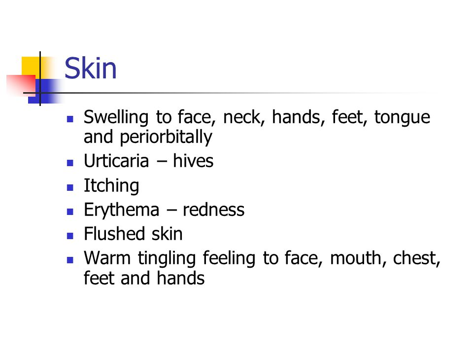 Skin Swelling to face, neck, hands, feet, tongue and periorbitally