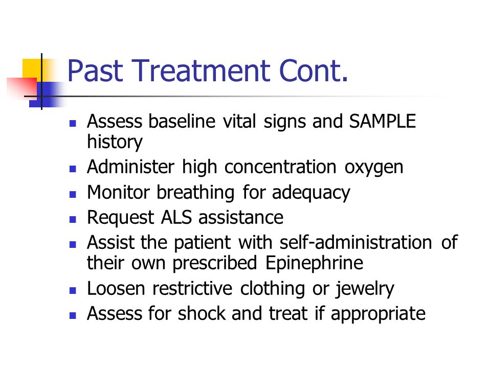 Past Treatment Cont. Assess baseline vital signs and SAMPLE history