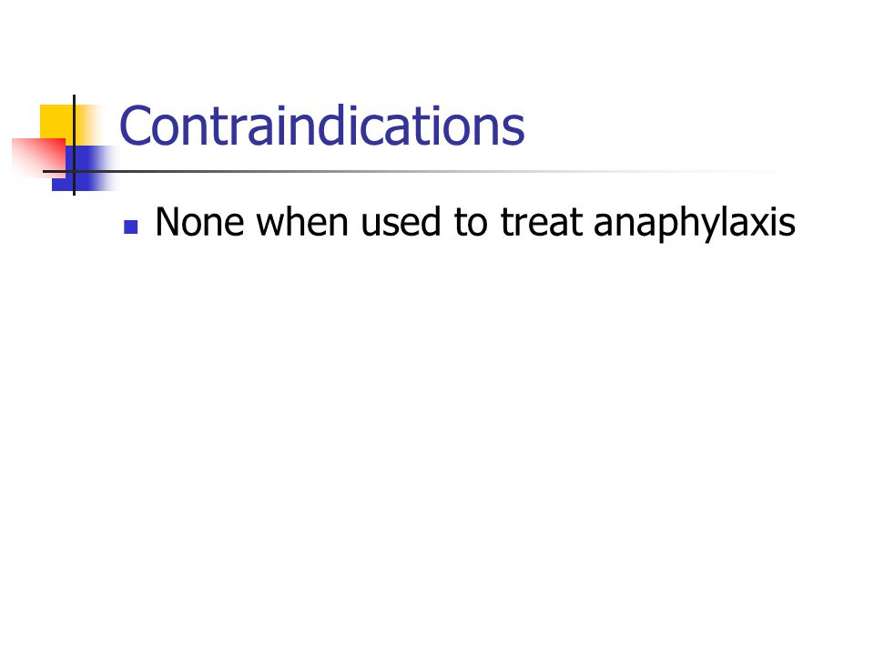 Contraindications None when used to treat anaphylaxis