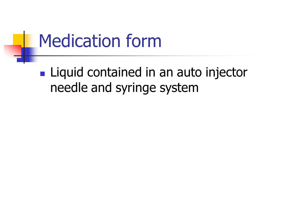 Medication form Liquid contained in an auto injector needle and syringe system
