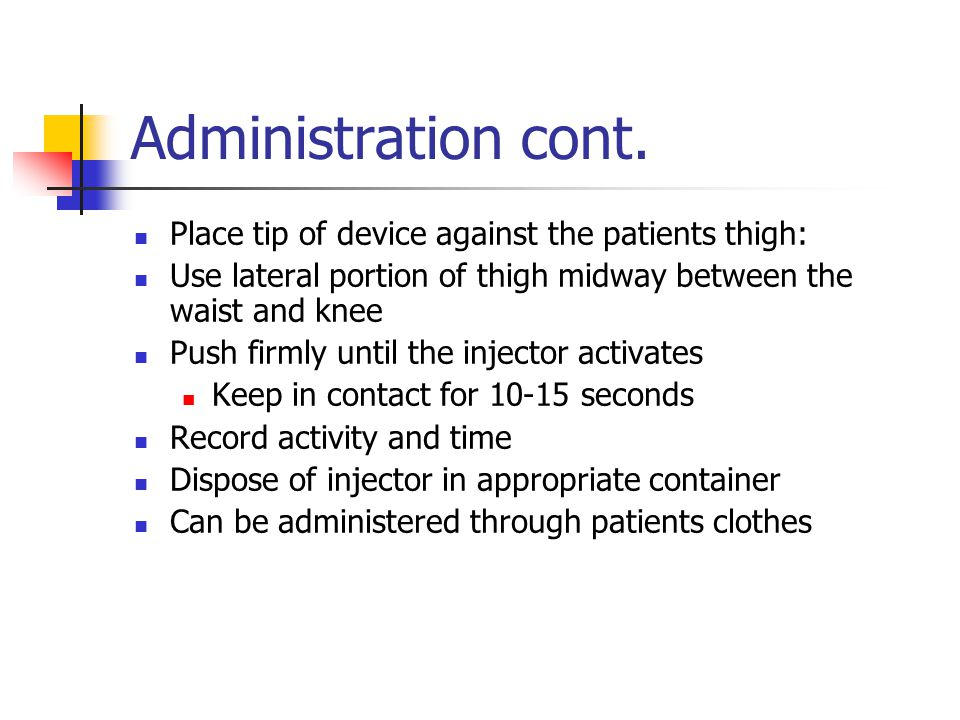 Administration cont. Place tip of device against the patients thigh: