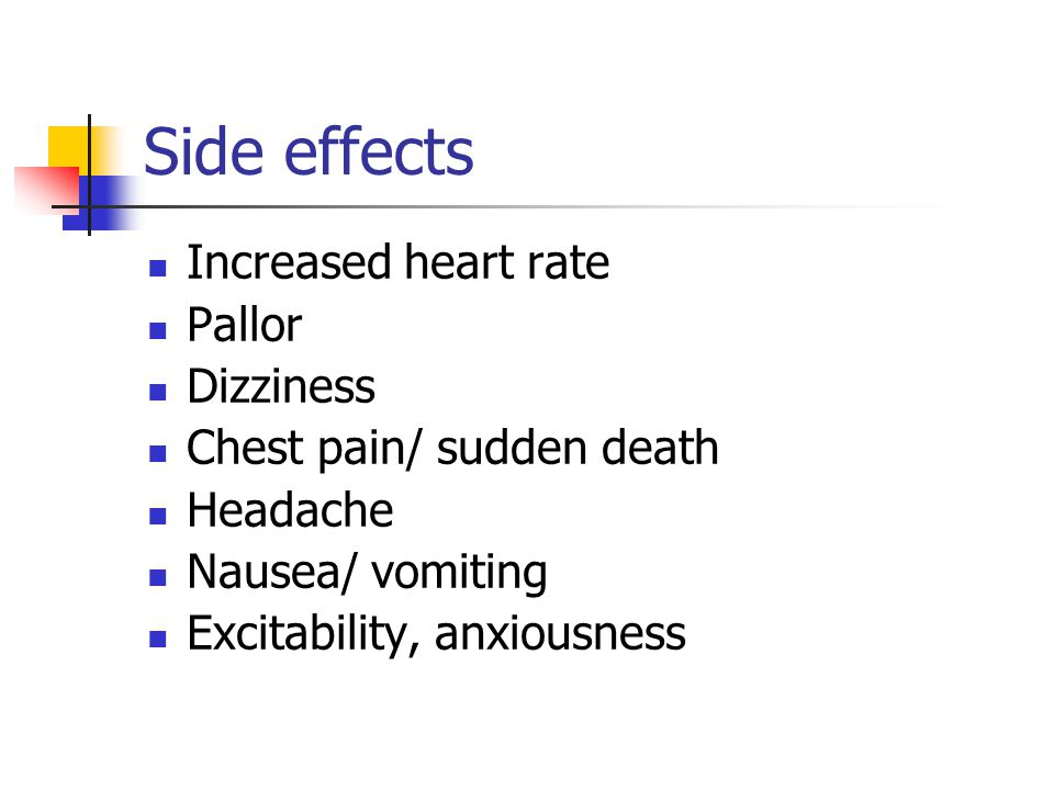 Side effects Increased heart rate Pallor Dizziness