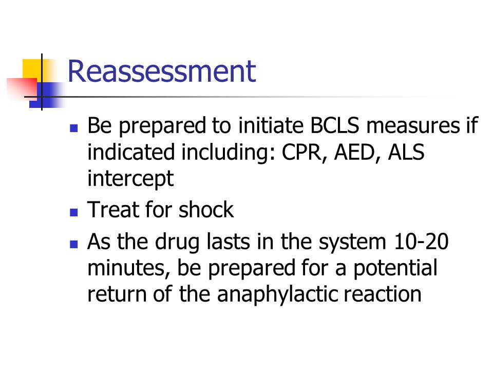 Reassessment Be prepared to initiate BCLS measures if indicated including: CPR, AED, ALS intercept.