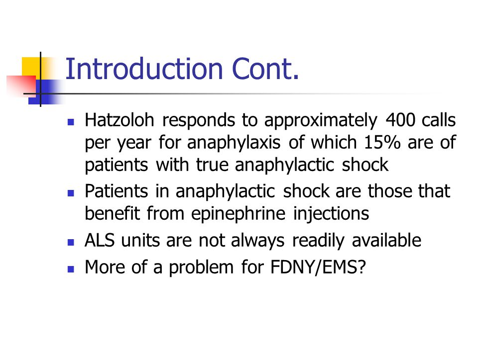 Introduction Cont. Hatzoloh responds to approximately 400 calls per year for anaphylaxis of which 15% are of patients with true anaphylactic shock.