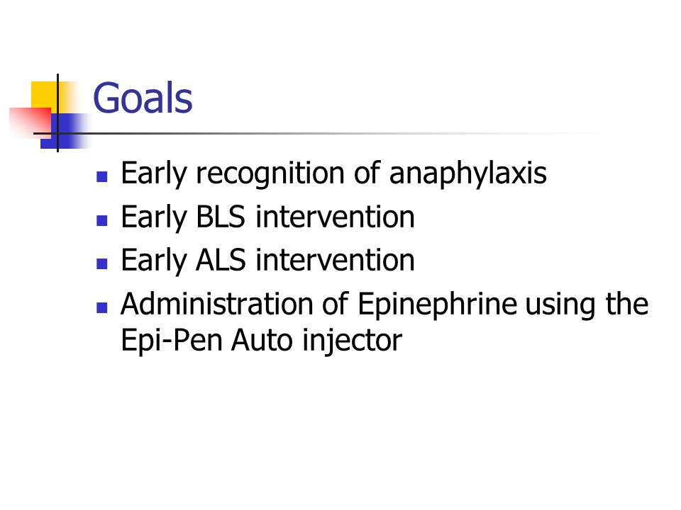 Goals Early recognition of anaphylaxis Early BLS intervention