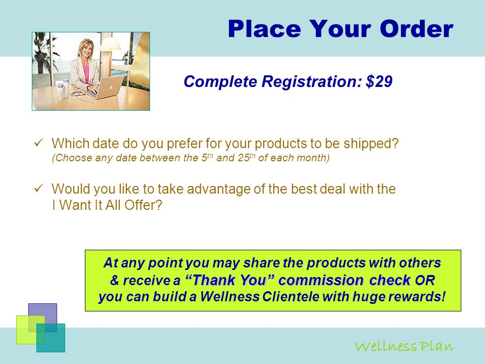 Place Your Order Complete Registration: $29 Wellness Plan