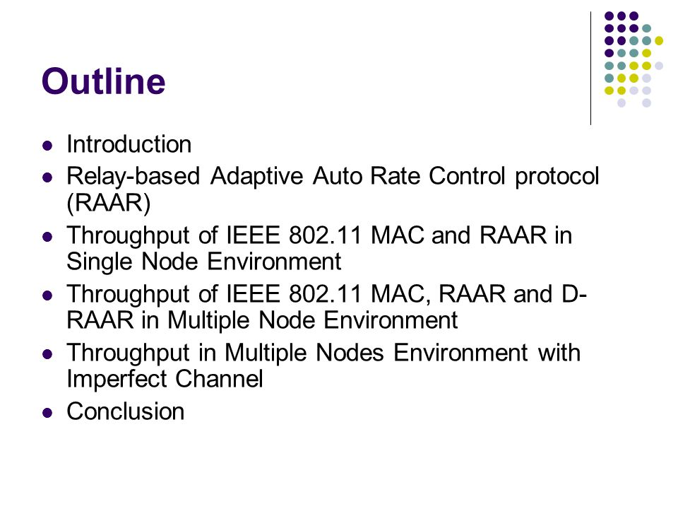 Outline Introduction. Relay-based Adaptive Auto Rate Control protocol (RAAR) Throughput of IEEE 802.11 MAC and RAAR in Single Node Environment.