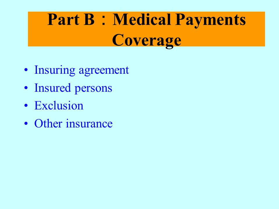 Part B:Medical Payments Coverage