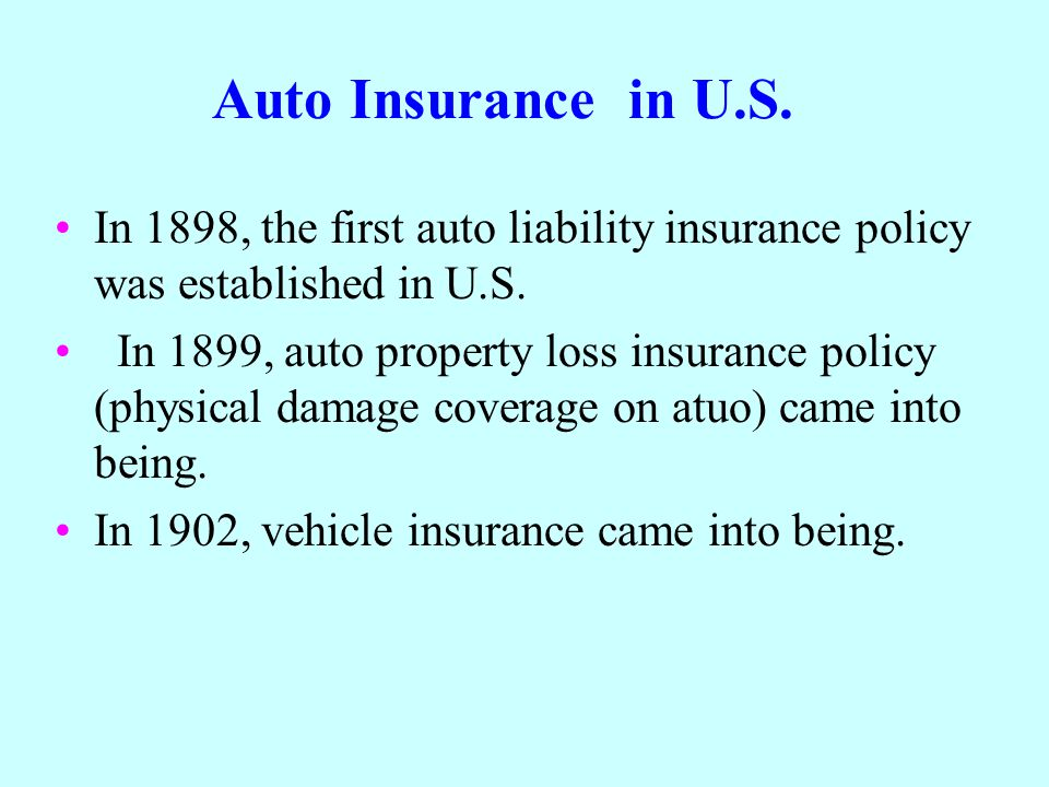 Auto Insurance in U.S. In 1898, the first auto liability insurance policy was established in U.S.