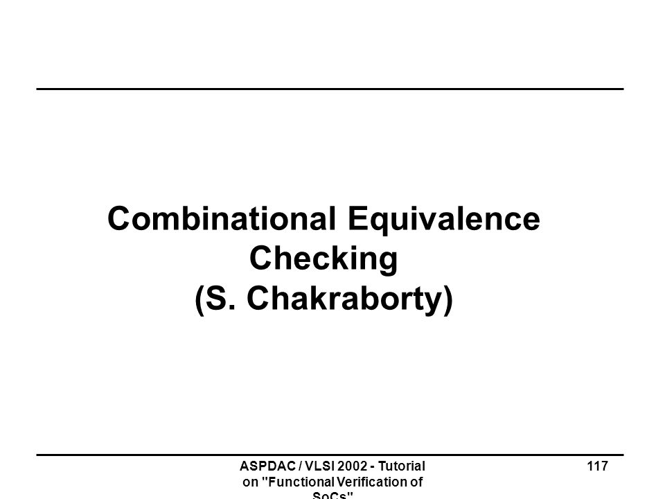 Combinational Equivalence Checking (S. Chakraborty)