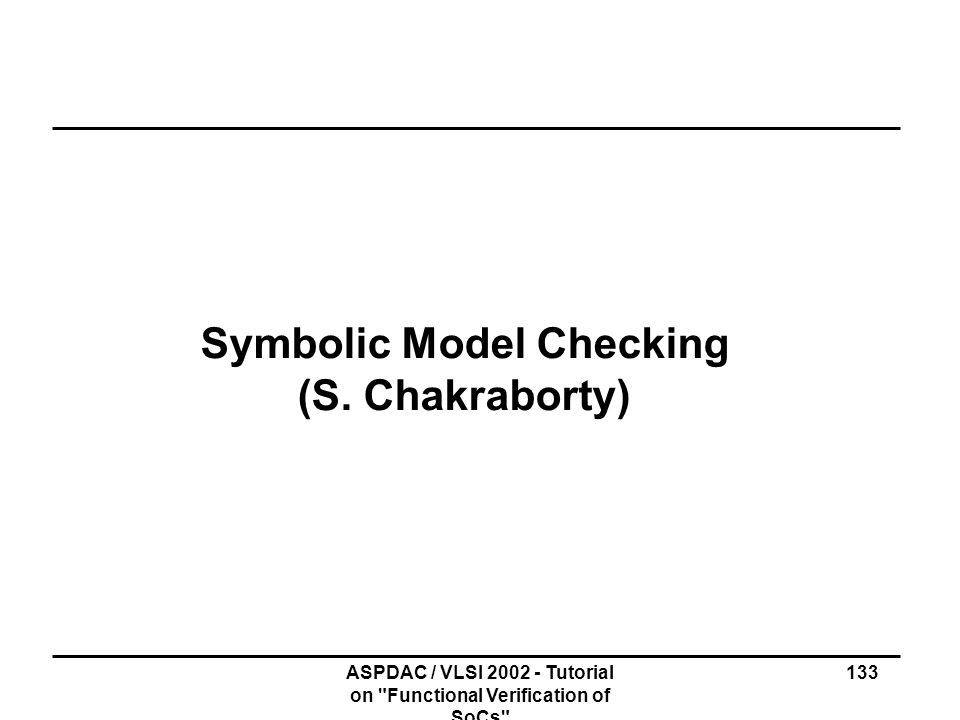 Symbolic Model Checking (S. Chakraborty)
