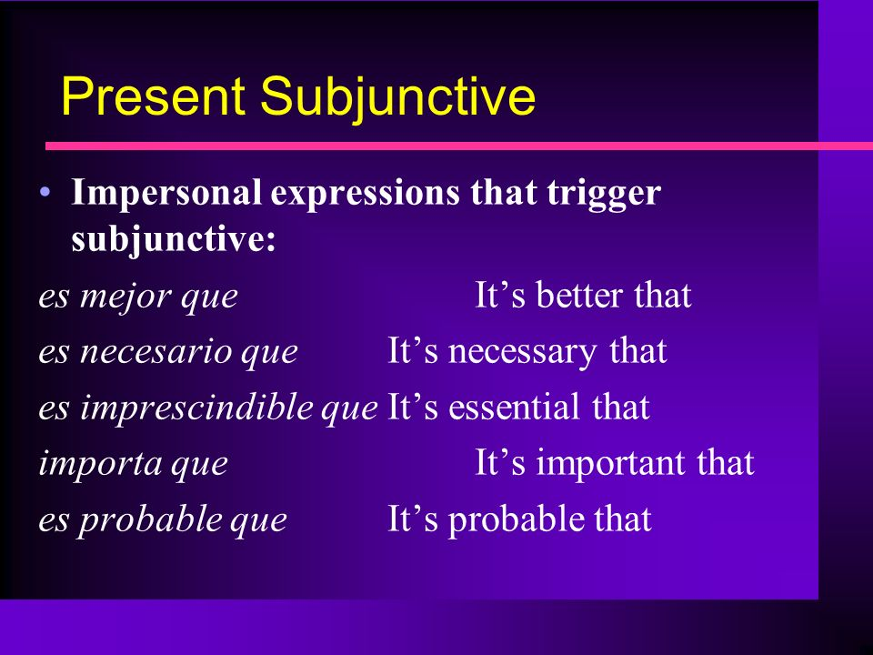 Present Subjunctive Impersonal expressions that trigger subjunctive: