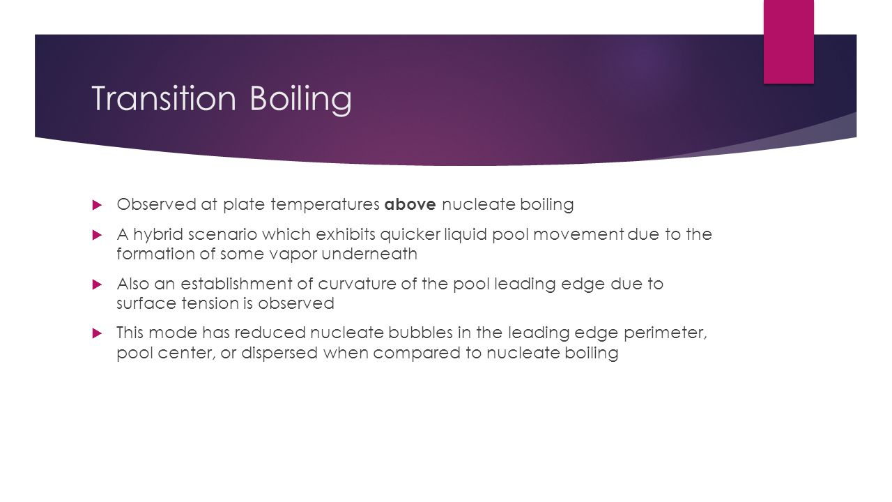 Transition Boiling Observed at plate temperatures above nucleate boiling.
