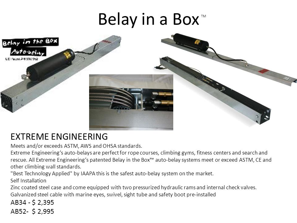 Belay in a Box EXTREME ENGINEERING AB34 - $ 2,395 AB52- $ 2,995