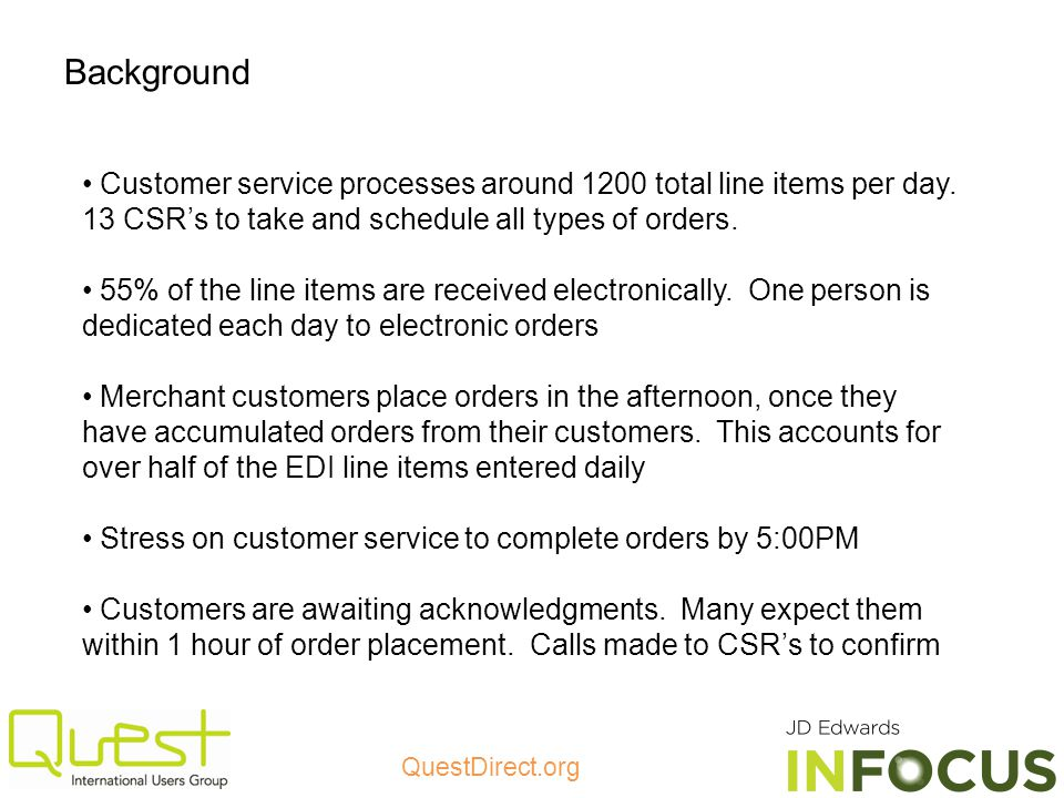 Background Customer service processes around 1200 total line items per day. 13 CSR's to take and schedule all types of orders.