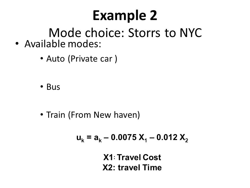 Example 2 Mode choice: Storrs to NYC