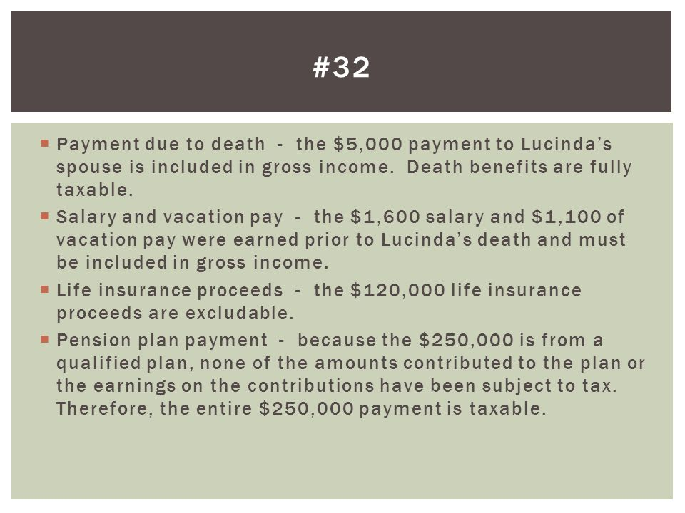 #32 Payment due to death - the $5,000 payment to Lucinda's spouse is included in gross income. Death benefits are fully taxable.