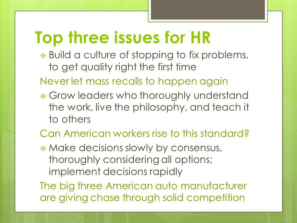 Top three issues for HR Build a culture of stopping to fix problems, to get quality right the first time.