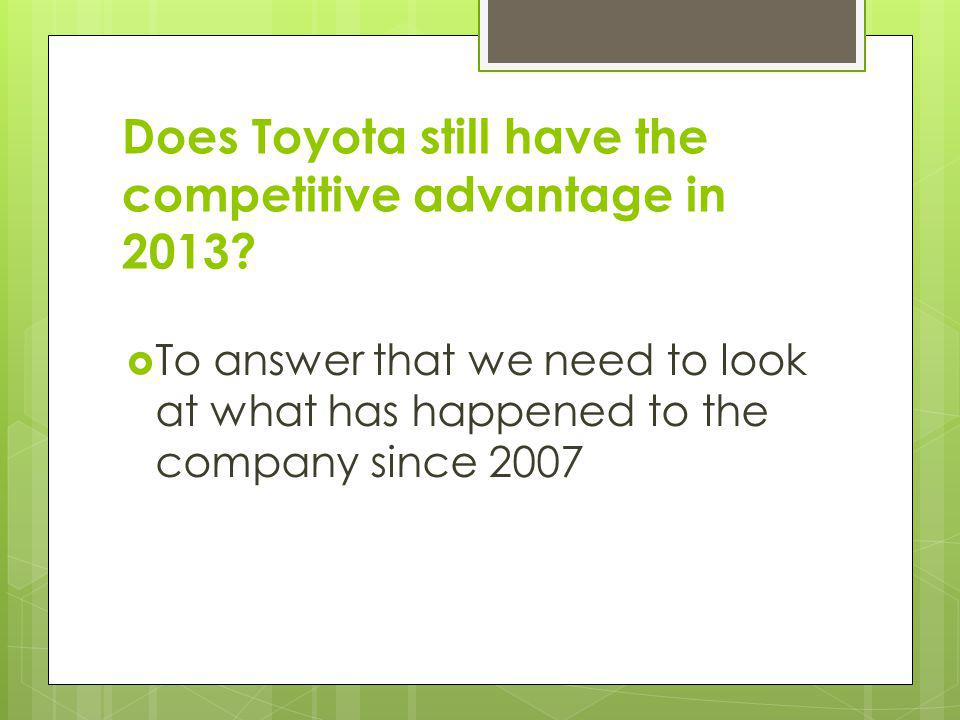 Does Toyota still have the competitive advantage in 2013