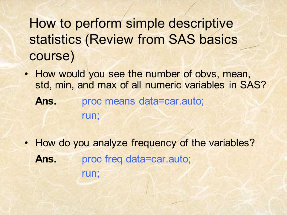 How to perform simple descriptive statistics (Review from SAS basics course)