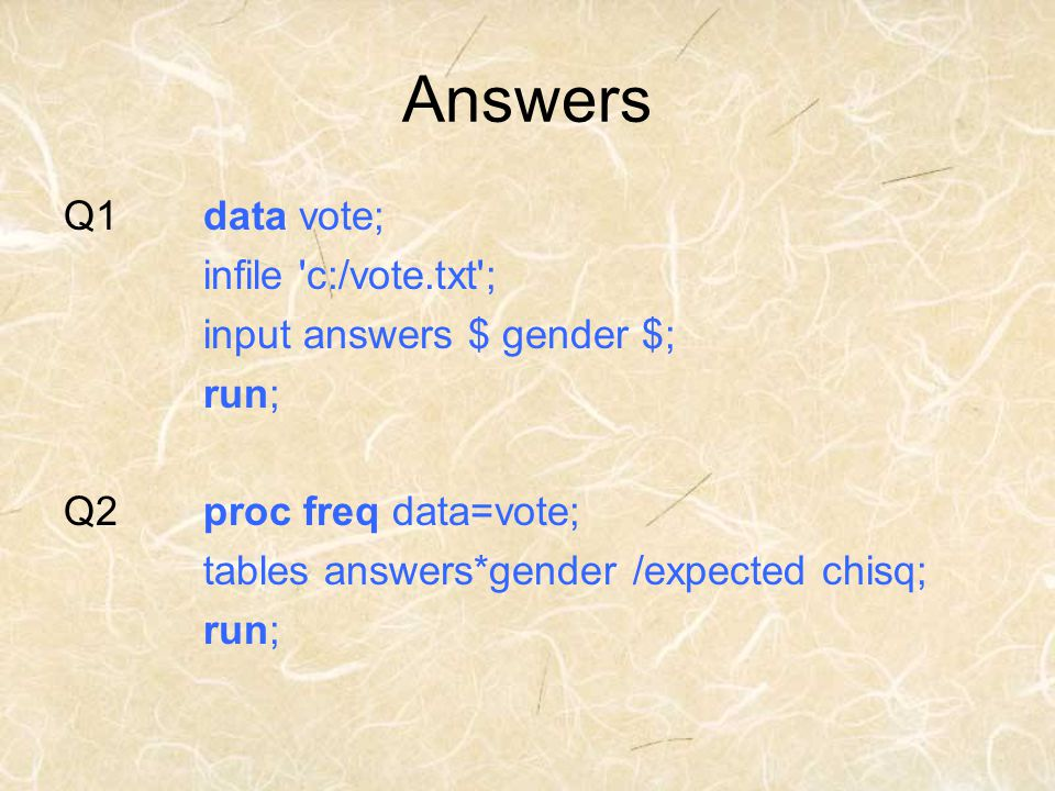 Answers Q1 data vote; infile c:/vote.txt ; input answers $ gender $;