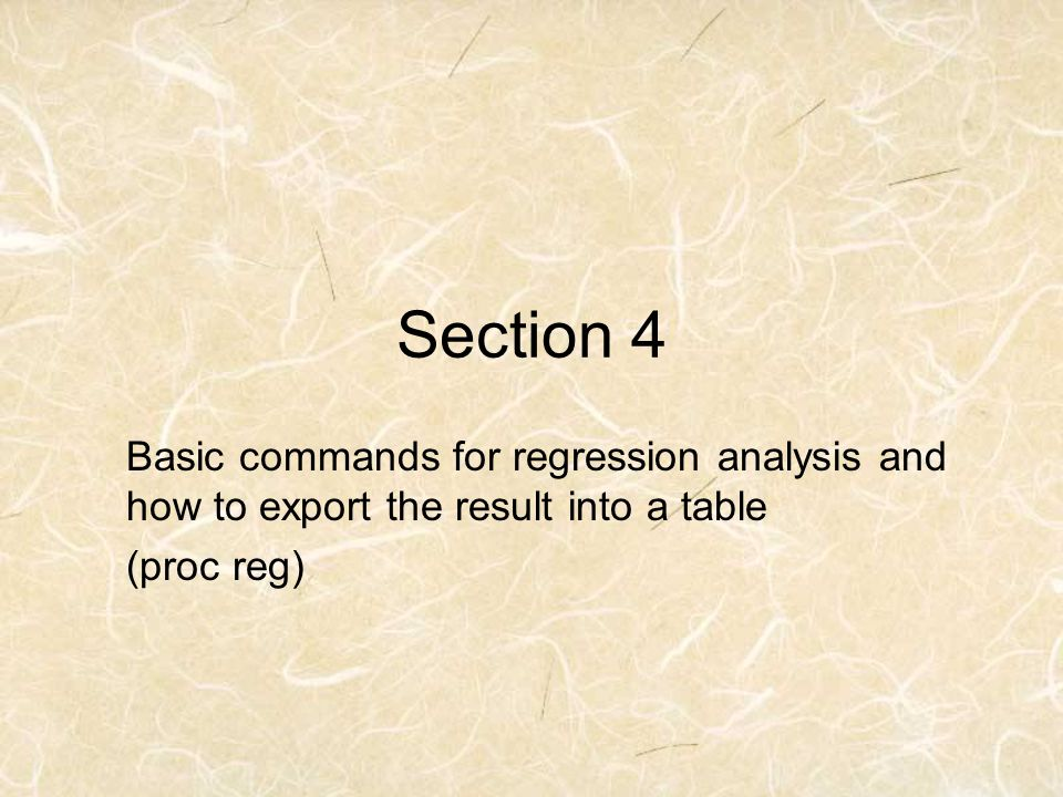 Section 4 Basic commands for regression analysis and how to export the result into a table.