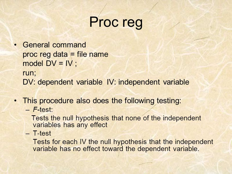 Proc reg General command proc reg data = file name model DV = IV ;