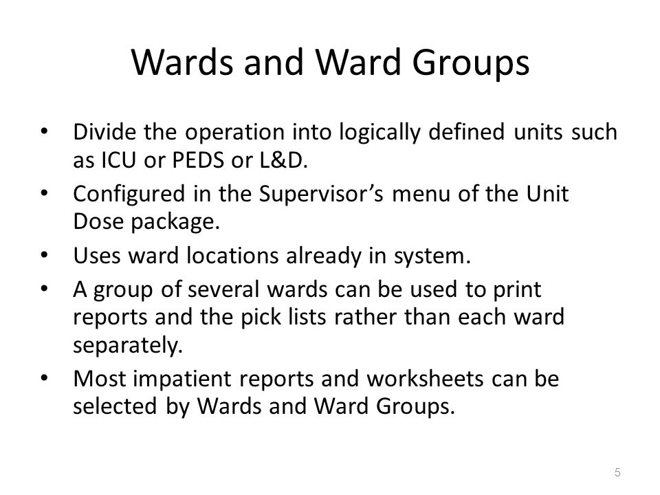 Wards and Ward Groups Divide the operation into logically defined units such as ICU or PEDS or L&D.