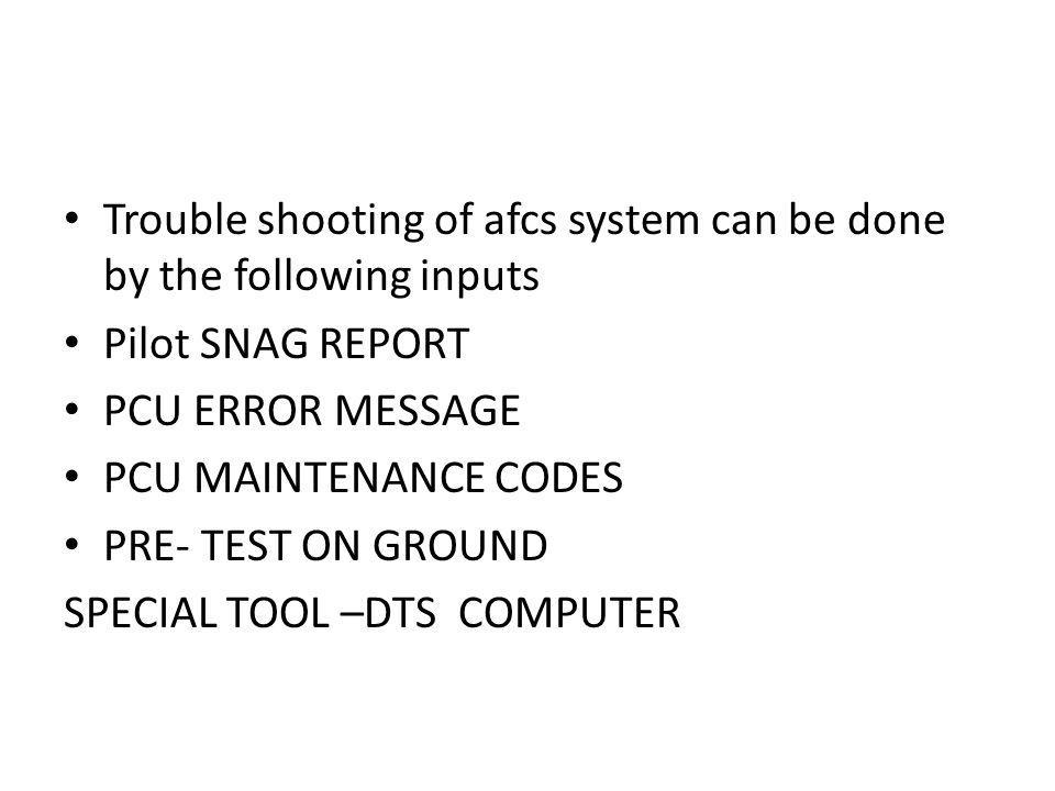 Trouble shooting of afcs system can be done by the following inputs