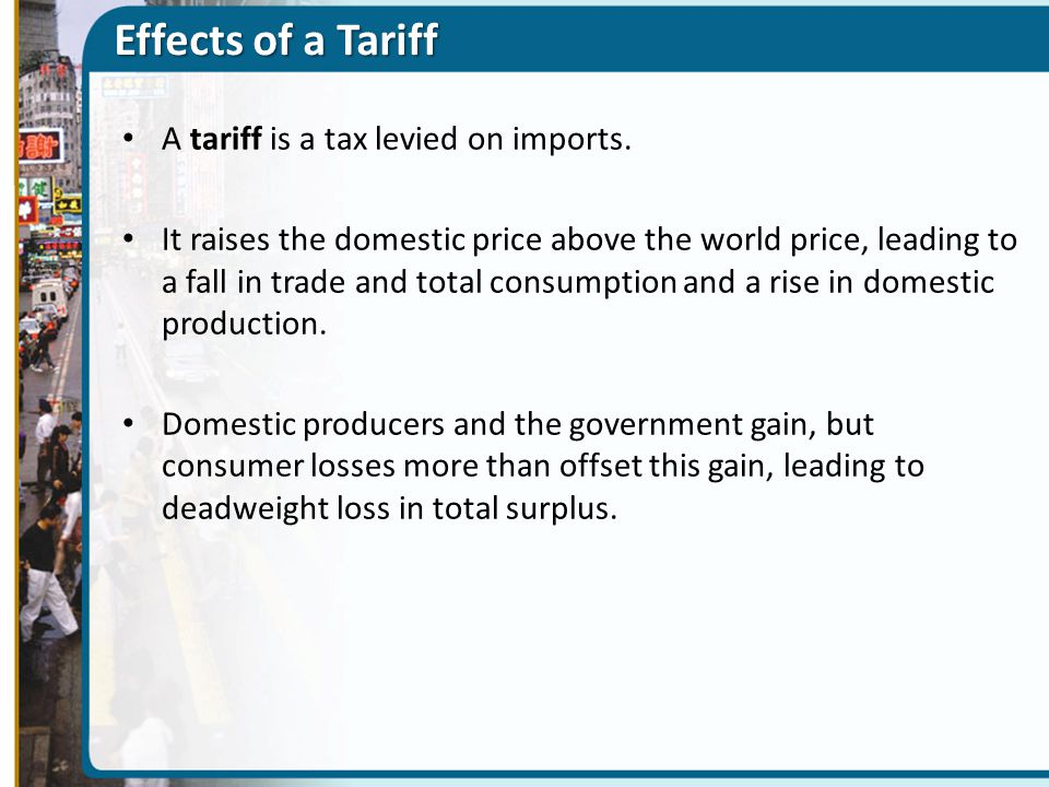 Effects of a Tariff A tariff is a tax levied on imports.