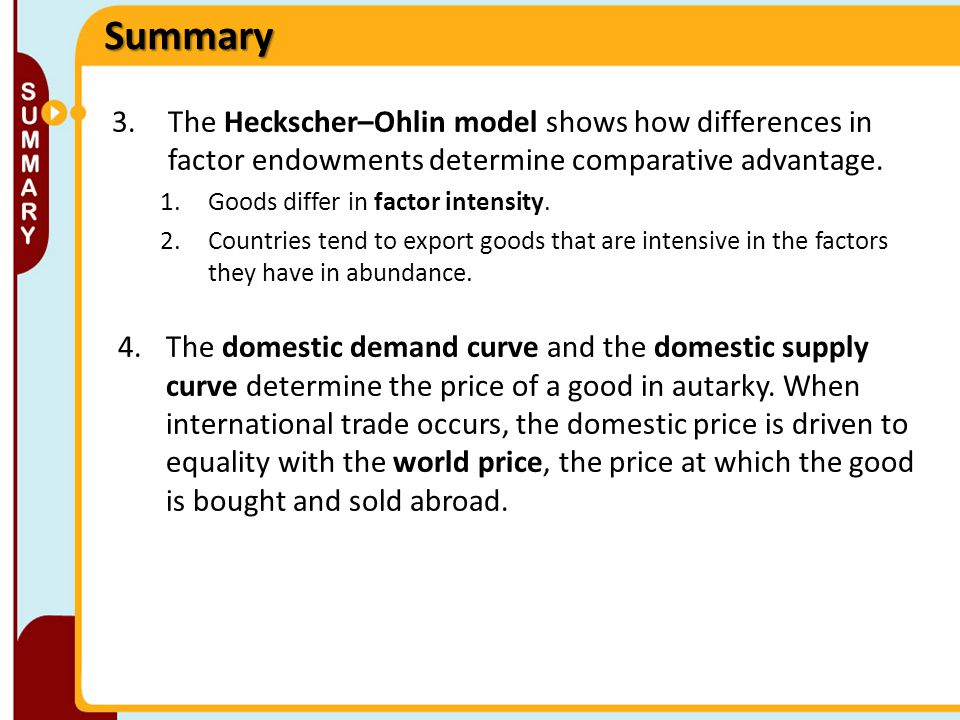 Summary The Heckscher–Ohlin model shows how differences in factor endowments determine comparative advantage.