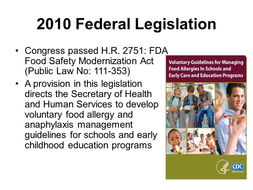 2010 Federal Legislation Congress passed H.R. 2751: FDA Food Safety Modernization Act (Public Law No: 111-353)
