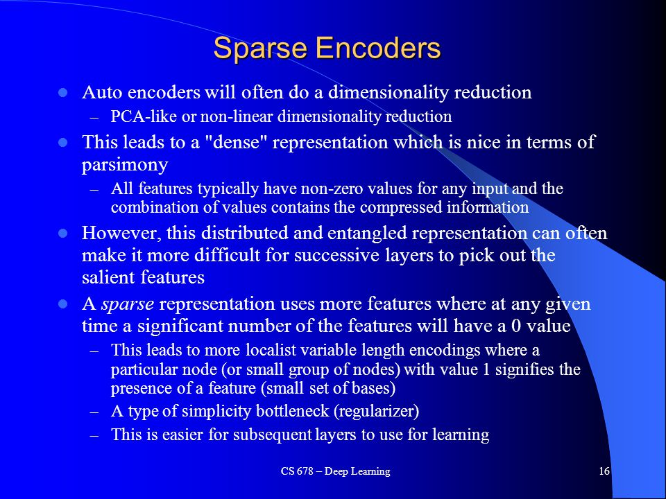 Sparse Encoders Auto encoders will often do a dimensionality reduction