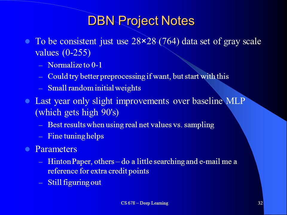 DBN Project Notes To be consistent just use 28×28 (764) data set of gray scale values (0-255) Normalize to 0-1.