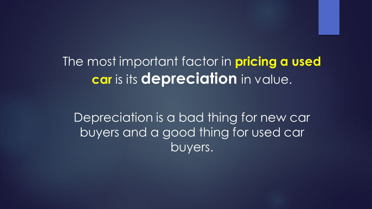 The most important factor in pricing a used car is its depreciation in value.