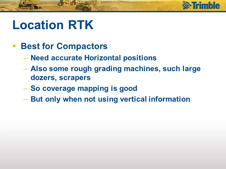 Location RTK Best for Compactors Need accurate Horizontal positions
