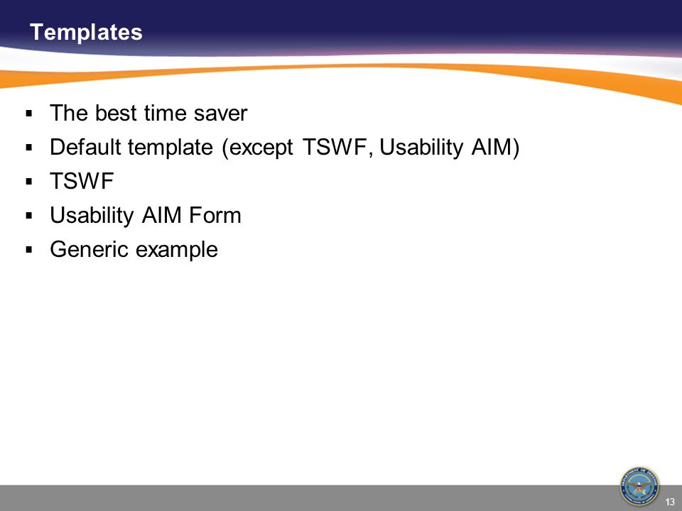 Templates The best time saver. Default template (except TSWF, Usability AIM) TSWF. Usability AIM Form.