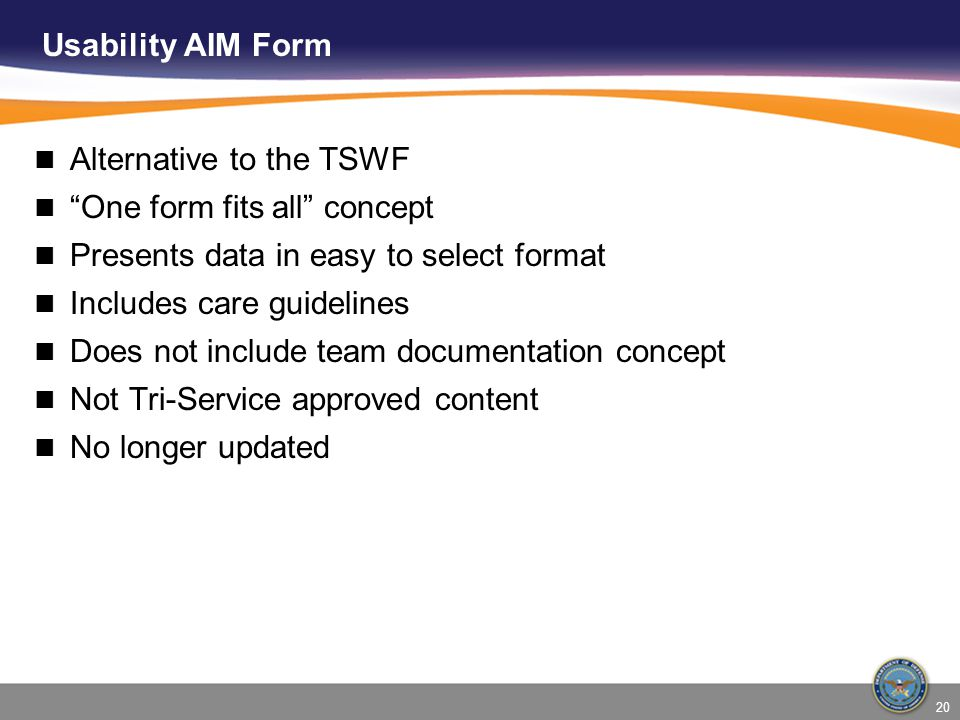 Usability AIM Form Alternative to the TSWF. One form fits all concept. Presents data in easy to select format.