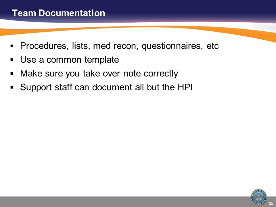 Team Documentation Procedures, lists, med recon, questionnaires, etc. Use a common template. Make sure you take over note correctly.